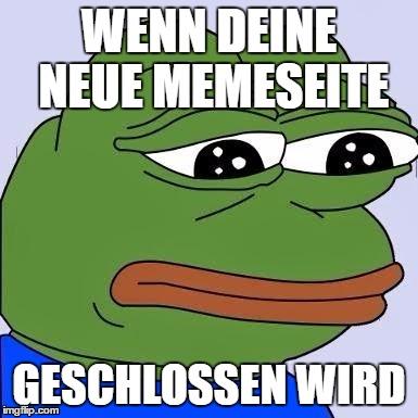 Wenn deine neue Memeseite geschlossen wird